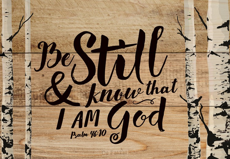 Be still and know that I am God